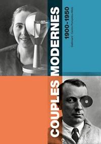 Couples modernes: Dictionnaire des couples d'artistes de la fin du XIXᵉ à la première moitié du XXᵉ siècle