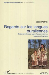 Regards sur les langues ouraliennes : Etudes structurales, approches contrastives, regards de linguistes