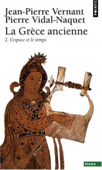 La Grèce ancienne : Tome 2, L'espace et le temps