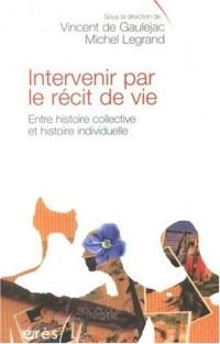 Intervenir par le récit de vie : Entre histoire collective et histoire intellectuelle