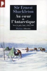 Au coeur de l'Antarctique : Vers le pôle Sud, 1908-1909