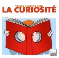 Trois contes sur la curiosité : XVIIe-XIXe siécles