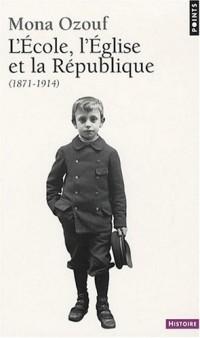 L'Ecole, l'Eglise et la République : 1871-1914