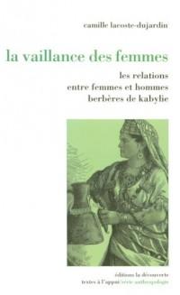 La vaillance des femmes : Relations entre femmes et hommes berbères de Kabylie