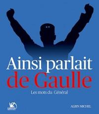 Ainsi parlait De Gaulle : Les mots du Général