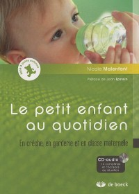 Le petit enfant au quotidien : En crèche, en garderie et en classe maternelle : Avec 1 CD audio, 14 comptines et chansons de situation