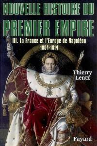 Nouvelle histoire du Premier Empire : Tome 3, La France et l'Europe de Napoléon 1804-1814
