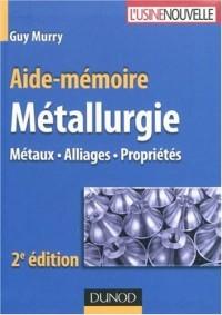 Aide-mémoire de métallurgie : Métaux - Alliages - Propriétés