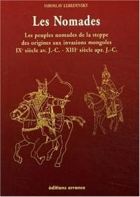Les Nomades : Les peuples nomades de la steppe des origines aux invasions mongoles (IXème siècle avant J-C - XIIIème après J-C)