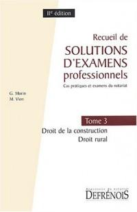 Recueil de solutions d'examens professionnels, tome 3 : Droit de la construction, droit rural