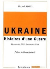 Ukraine : Histoires d'une guerre, 21 novembre 2013 - 5 septembre 2014