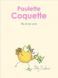Tilly et ses amis : Poulette coquette