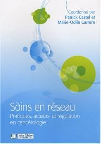Soins en réseau : Pratiques, acteurs et régulation en cancérologie