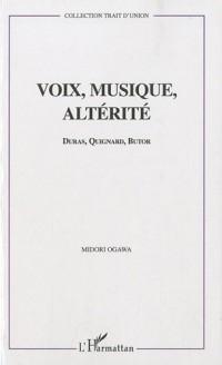 Voix, musique, altérité : Duras, Quignard, Butor : l'invention des ombres