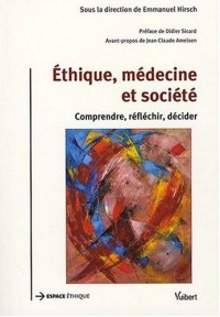 Ethique, médecine et société : Comprendre, réfléchir, décider