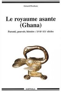 Le Royaume Asante (Ghana) : Parenté - Pouvoir - Histoire : XVIIe-XXe siècles