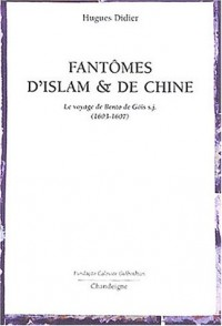 Fantômes d'islam et de Chine : Le voyage de Bento de Gois s.j. (1603-1607)