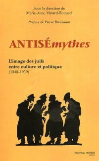 Antisémythes : L'image des juifs entre culture et politique ( 1848-1939 )