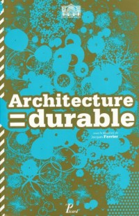 Architecture durable. 30 architectes, 30 projets en ile-de-France. deuxieme édition.