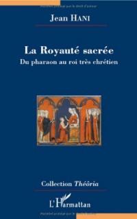 La Royaute sacrée: Du pharaon au roi très chrétien