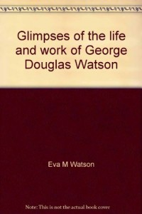 Glimpses of the life and work of George Douglas Watson