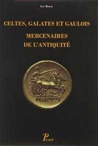Celtes, Galates et Gaulois, mercenaires de l'Antiquité : Représentation, recrutement, organisation