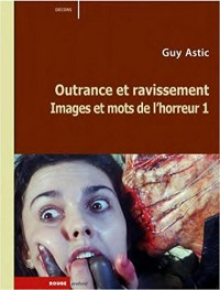 Images et mots de l'horreur : Tome 1, Outrance et ravissement