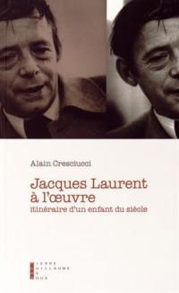 Jacques Laurent à l'oeuvre : Itinéraire d'un enfant du siècle