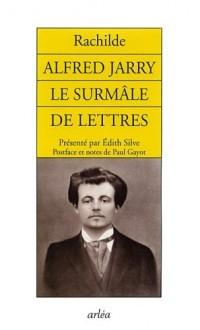Alfred Jarry : Le surmâle de lettres