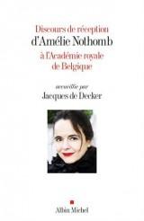 Discours de réception d'Amélie Nothomb à l'Académie Royale de Belgique accueillie par Jacques de Decker