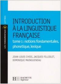 Introduction à la linguistique française : Tome 1, Notions fondamentales, phonétique, lexique