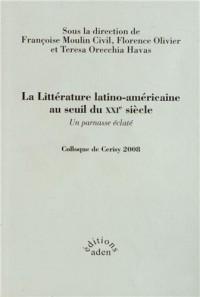 La littérature latino-américaine au seuil du XXIe siècle, un parnasse éclaté : Colloque du centre international de Cerisy 2008