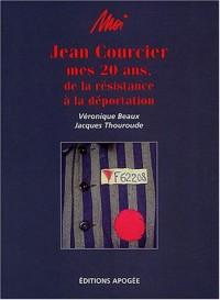 Moi, Jean Courcier : Mes 20 ans, de la résistance à la déportation