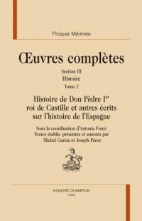 Histoire de Don Pedre Premier Roi de Castille et Autres Ecrit. Oeuvres Completes. 3-Histoire. T2
