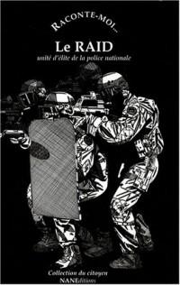 Raconte-moi... Le RAID : Unité d'élite de la police nationale