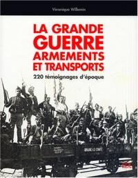 La Grande Guerre, armements et transports : 220 témoignages d'époque