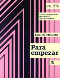 Para empezar B : Equipo pragma, curso comunicativo de espanol para extranjeros (livre de l'élève)