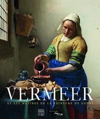 Vermeer et les maitres de la peinture de genre au siecle d'or
