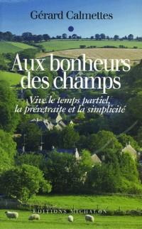 Aux bonheurs des champs : Vive le temps partiel, la préretraite et la simplicité !
