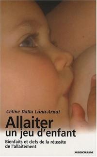 Allaiter, un jeu d'enfant : Bienfaits et clefs de la réussite de l'allaitement