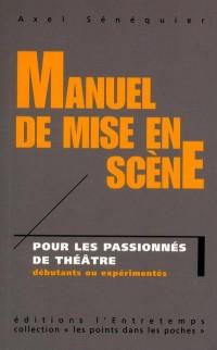 Manuel de mise en scène : Pour les passionnés de théâtre, débutants ou expérimentés
