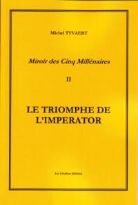 Miroir des Cinq Millenaires T2 le Triomphe de l'Imperator
