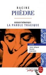 Phèdre (Edition pédagogique): Dossier thématique : La Parole tragique [Poche]