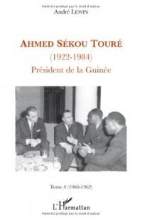 Ahmed Sékou Touré (1922-1984) : Président de la Guinée, Tome 4 (1960-1962)
