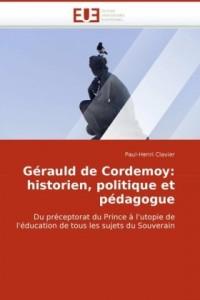 Gérauld de cordemoy: historien, politique et pédagogue