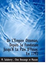 De L'Empire Ottoman, Depuis Sa Fondation Jusqu'A La Paix D'Yassy, En 1792