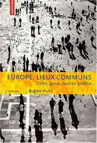 Europe, lieux communs : Cafés, gares, jardins publics...