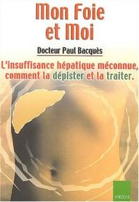 Mon Foie et Moi : L'insuffisance hépatique méconnue,comment la dépister et la traiter