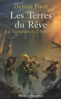 Le Testament de l'Aurore, Tome 2 : Les Terres du Rêve