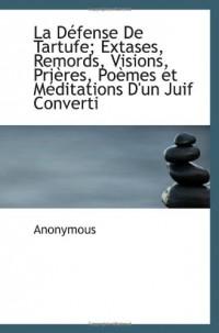 La Défense De Tartufe; Extases, Remords, Visions, Prières, Poèmes et Méditations D'un Juif Converti